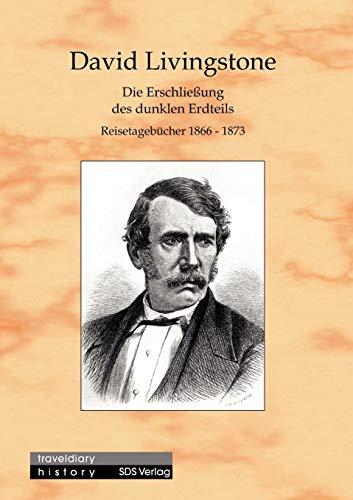 Die Erschliessung des dunklen Erdteils. Reisetagebücher aus Zentralafrika 1866-1873: Reisetagebücher 1866-1873