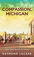 Compassion, Michigan: The Ironwood Stories