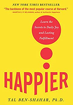 Happier: Learn the Secrets to Daily Joy and Lasting Fulfillment by [Tal Ben-Shahar]