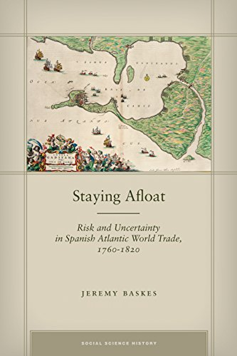Staying Afloat: Risk and Uncertainty in Spanish Atlantic World Trade, 1760-1820 (Social Science History) (English Edition)