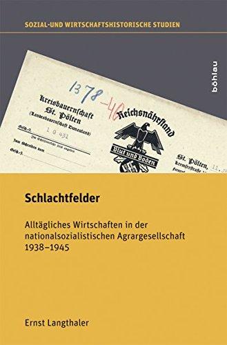 Schlachtfelder (Sozial- und Wirtschaftshistorische Studien): Alltägliches Wirtschaften in der nationalsozialistischen Agrargesellschaft 1938–1945