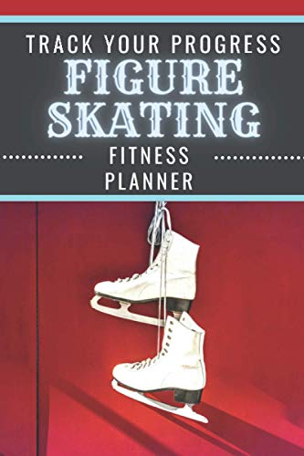 Figure Skating | Track Your Progress | Fitness Planner: Undated Sports Organizer | Multifunctional Daily Weekly Monthly Yearly Log | Motivational Journal for Athletic Performance and Notes