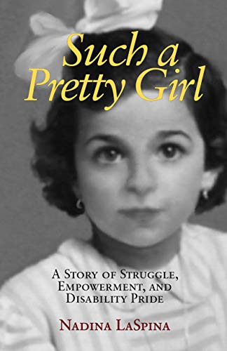 Such a Pretty Girl: A Story of Struggle, Empowerment, and Disability Pride by [Nadina LaSpina]