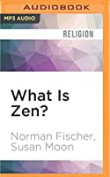 What Is Zen?: Plain Talk for a Beginner's Mind