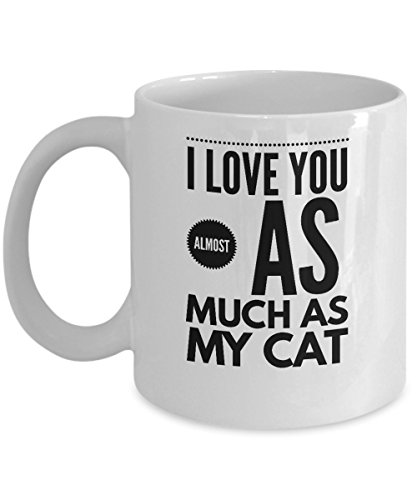Cat Lover Gift Mug, I Love You Almost as Much as I Love My Cat, Funny Coffee Tea Cup, Gifts for Birthday Christmas Hanukkah Valentine's Day, Unique Novelty Gift Ideas