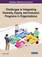 Challenges to Integrating Diversity, Equity, and Inclusion Programs in Organizations (Advenecs in Religious and Cultural Studies)