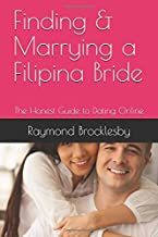 Finding & Marrying a Filipina Bride: The Honest Guide to Dating Online