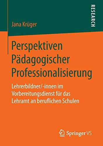 Perspektiven Pädagogischer Professionalisierung: Lehrerbildner/-innen im Vorbereitungsdienst für das Lehramt an beruflichen Schulen