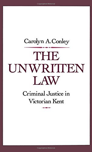 The Unwritten Law: Criminal Justice in Victorian Kent (English Edition)