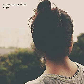A Million Memories Of Her