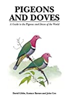 Pigeons and Doves: A Guide to the Pigeons and Doves of the World