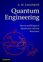 Quantum Engineering: Theory and Design of Quantum Coherent Structures by A. M. Zagoskin(2011-08-22)