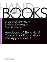 Handbook of Behavioral Economics - Foundations and Applications 2 (Volume 2) (Handbooks in Economics)