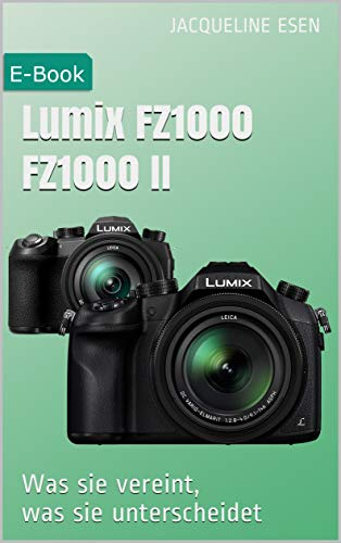 Lumix FZ1000 FZ1000 II: Was sie vereint, was sie unterscheidet (German Edition)