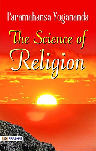 The Science Of Religion : The Autobiography of Swami Yogananda (English Edition)