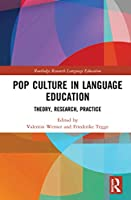 Pop Culture in Language Education: Theory, Research, Practice (Routledge Research in Language Education)