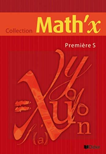 Math'X 1re S éd 2005 livre élève: Math'X Première S éd 2005 livre élève