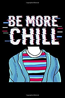 Be More Chill: 120 Page Lined Notebook - [6x9]