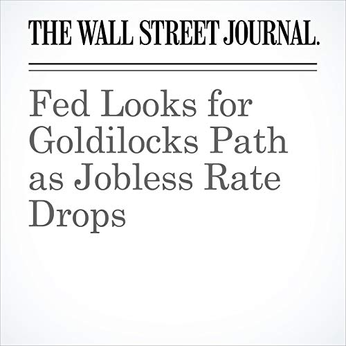 Fed Looks for Goldilocks Path as Jobless Rate Drops copertina