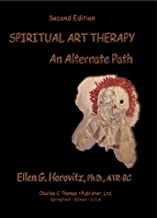 By Ellen G. Horovitz - Spiritual Art Therapy: An Alternate Path: 2nd (second) Edition