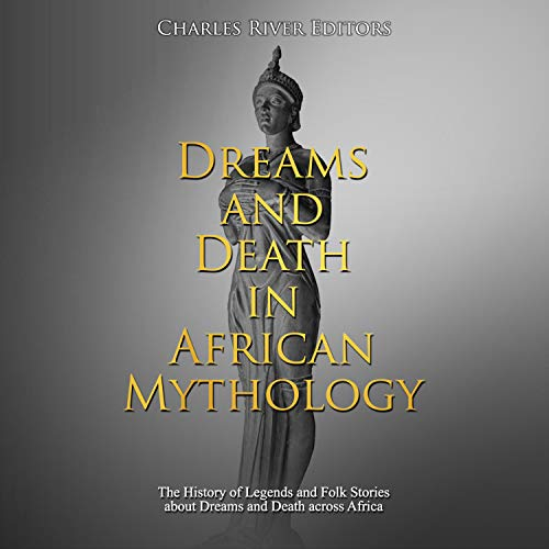 Dreams and Death in African Mythology Audiobook By Charles River Editors cover art
