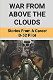 War From Above The Clouds: Stories From A Career B-52 Pilot: Books On The B-52 Bomber