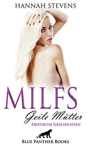 MILFS - Geile Mütter | Erotische Geschichten: Wolltest du schon immer wissen, was es bedeutet, eine echte MILF zu sein?