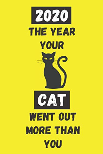 2020 The Year Your Cat Went Out More Than You: Funny Quarantine Isolation Notebook Journal Lock Down Gift Ideas For Feline Lovers Coworkers Colleagues ... Present - Better Than A Card! MADE IN USA