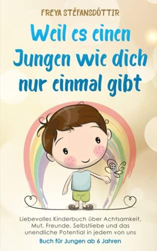 Weil es einen Jungen wie dich nur einmal gibt - Buch für Jungen ab 6 Jahren: Liebevolles Kinderbuch über Achtsamkeit, Mut, Freunde, Selbstliebe und das unendliche Potential in jedem von uns