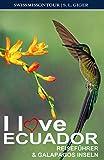 I love Ecuador Reiseführer & Galapagos Inseln: Galapagos Reiseführer Ecuador. Galapagos Inseln Reiseführer für Backpacker Reisen, Cotopaxi und Quito Reiseführer