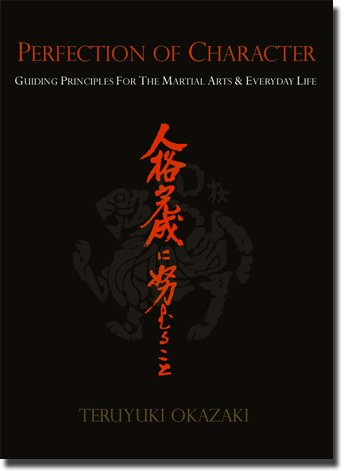 Perfection of Character: Guiding Principles for the Martial Arts & Everyday Life