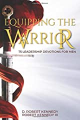 Equipping the Warrior: 75 Leadership Devotions for Men Paperback