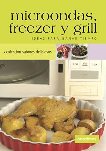 MICROONDAS, FREEZER Y GRILL: ideas para ganar tiempo (Spanish Edition)