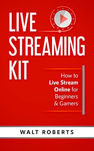 Live Streaming Kit: How to Live Stream Online for Beginners & Gamers (Live Streaming Tech Book 1) (English Edition)