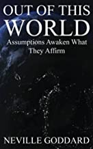 Out of This World: Assumptions awaken what they affirm (Includes bonus Lecture!)