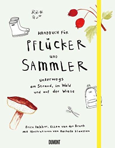 Handbuch für Pflücker und Sammler: Unterwegs am Strand, im Wald und auf der Wiese