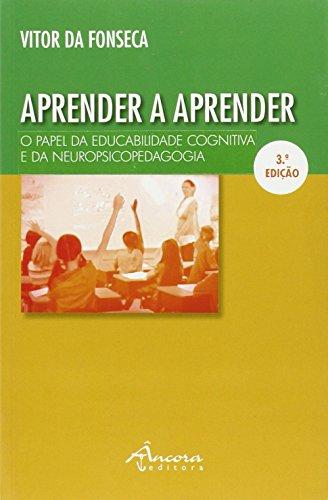 Aprender a Aprender O Papel da educabilidade cognitiva e da Neuropsicopedagogia (3.ª Edição)