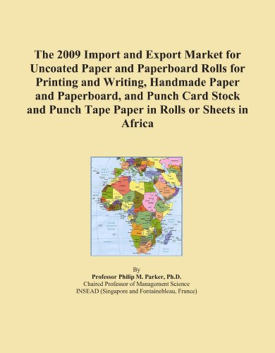 The 2009 Import and Export Market for Uncoated Paper and Paperboard Rolls for Printing and Writing, Handmade Paper and Paperboard, and Punch Card ... Punch Tape Paper in Rolls or Sheets in Africa