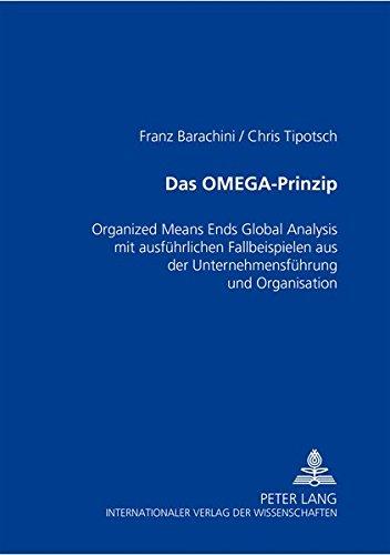 Das OMEGA-Prinzip: Organized Means Ends Global Analysis mit ausführlichen Fallbeispielen aus der Unternehmensführung und Organisation