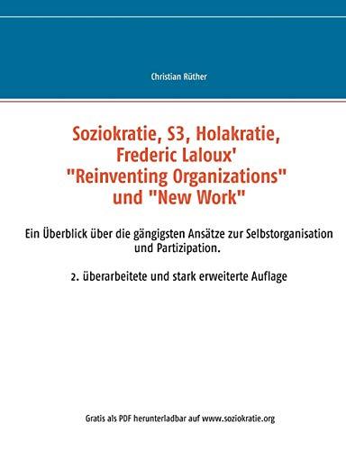 """Soziokratie, S3, Holakratie, Frederic Laloux' """"Reinventing Organizations"""" und New Work: Ein Überblick über die gängigsten Ansätze zur ... 2. überarbeitete und erweiterte Auflage"""
