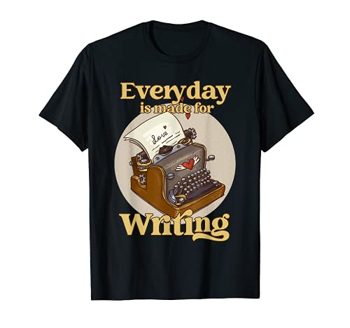 Everyday Is Made For Writing T-shirt, many colours, adult, child up to 3XL