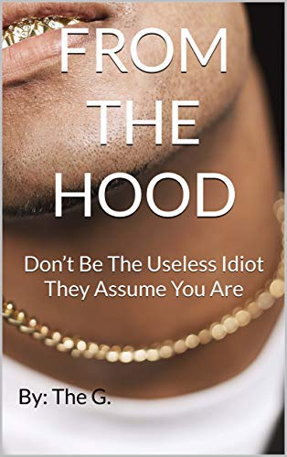 From The Hood: Don't Be The Useless Idiot They Assume You Are