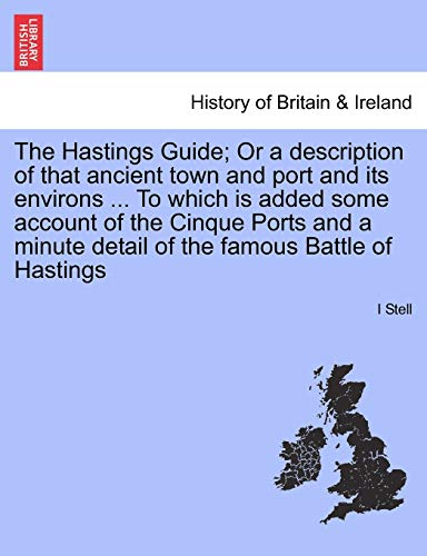 Stell, I: Hastings Guide; Or a description of that ancient t
