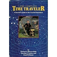 The Complete Time Traveler : A Tourist's Guide to the Fourth Dimension 0898152844 Book Cover