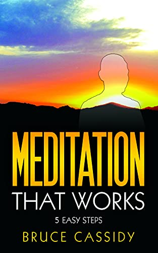 Meditation That Works: 5 Easy Steps (English Edition)