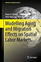 Modelling Aging and Migration Effects on Spatial Labor Markets (Advances in Spatial Science)