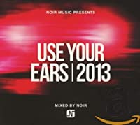 Noir Music Presents 'use Your Ears' 2013