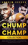 The Chump to Champ Collection: Boxing from Chump to Champ 1 + 2. The 30-Day Boxing Training Manual for Improving Your Boxing Skills and Becoming Physically Active