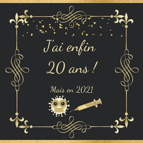 J'ai enfin 20 ans ! Mais en 2021: Livre d'or anniversaire 20 ans, Cadeau anniversaire 20 ans pour homme ou femme, 100 pages décorées