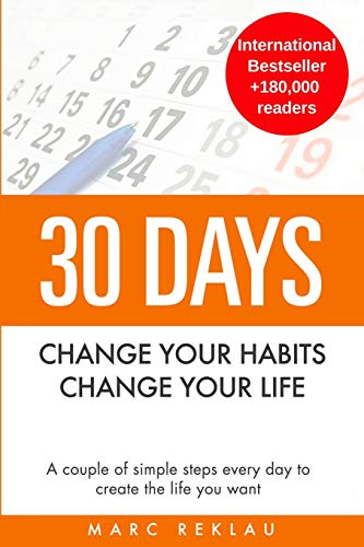 30 Days - Change your habits, Change your life: A couple of simple steps every day to create the life you want: 1
